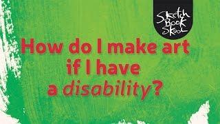 How do I make art if I have a disability?