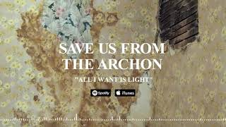 SAVE US FROM THE ARCHON - All I Want Is Light (Official Stream)