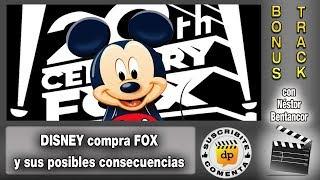 DISNEY compra FOX y sus posibles consecuencias