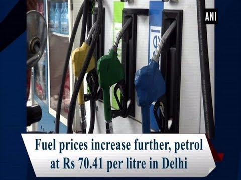 Fuel prices increase further, petrol at Rs 70.41 per litre in Delhi