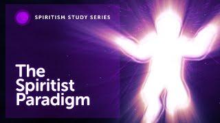 #01 - The Spiritist Paradigm