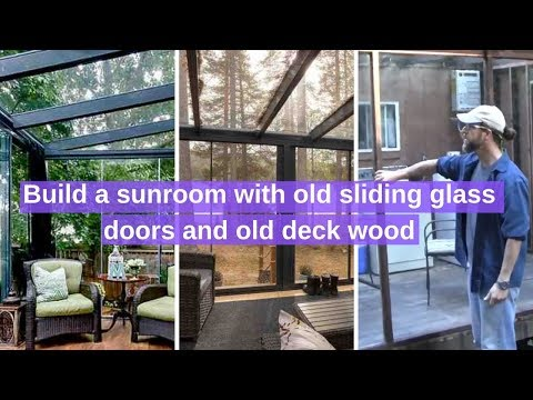 Build a sunroom for $250 with old sliding glass doors and old deck wood.