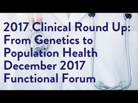 2017 Clinical Round Up: From Genetics to Population Health - December 2017 Functional Forum