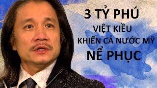 3 tỷ phú người Việt khiến dân Mỹ nể phục - Họ là ai?