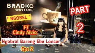 NGOBEL NGObrol Bareng Ebe Loncer Feat Cindy Alvio Eps 2 PART 2