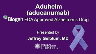Aduhelm (aducanumab) - Alzheimer's Drug - First Choice Neurology - Jeffrey Gelblum, MD