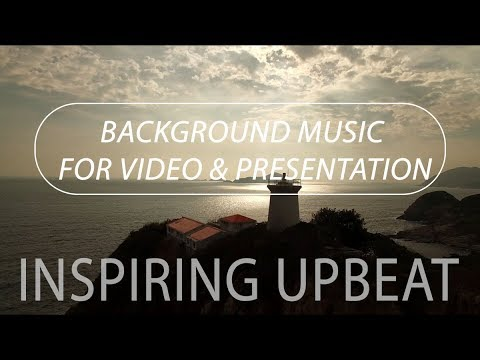 Inspiring Upbeat Background Music For Videos & Presentations | Royalty Free