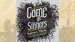 Come Ye Sinners - Sojourn Music