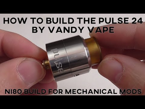 HOW TO BUILD THE PULSE 24 BF RDA BY VANDY VAPE - DUAL COIL NI80 MECHANICAL MOD BUILD