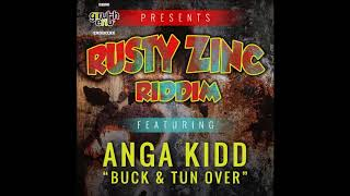 Anga Kid - Buck & Tun Ova [Rusty Zinc Riddim] June 2018