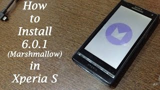 How to install Android 6.0/7.0 Marshmallow/Nougat in Xperia S