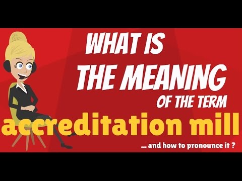 What is ACCREDITATION MILL? What does ACCREDITATION MILL mean? ACCREDITATION MILL meaning