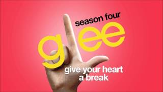 Give Your Heart A Break | Glee [HD FULL STUDIO]