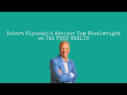 027: Robert Kiyosaki's Advisor Tom Wheelwright on TAX FREE WEALTH