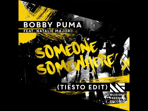 Bobby Puma feat. Natalie Major - Someone Somewhere (Tiësto Edit) [OUT NOW]