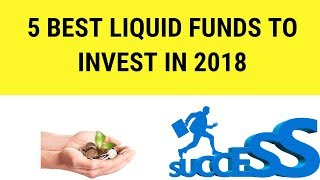5 BEST LIQUID FUNDS TO INVEST IN 2018 | TOP 5 BEST LIQUID FUNDS