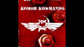 KOMOR KOMMANDO - DOES NOT FUCK AROUND