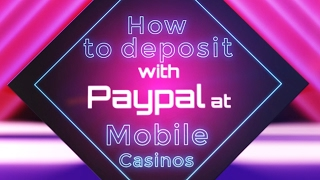 How To Deposit At Mobile Casinos Using PayPal E-wallet