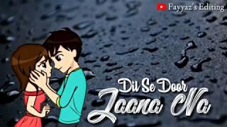Jaana Na Dil Se Door || Whatsapp Status || Kho Na Doon || Arman Malik || by Fayyaz's Editing.