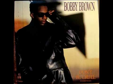 Bobby Brown -- Don't Be Cruel