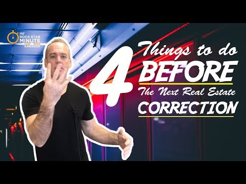 4 Things To Do BEFORE The Next Real Estate Correction