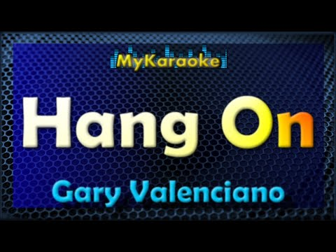 HANG ON  - KARAOKE in the style of GARY VALENCIANO