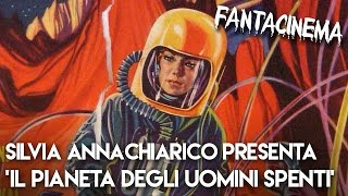 """Silvia Annachiarico presenta """"Il Pianeta Degli Uomini Spenti"""" (1962) - FANTACINEMA AMERICA! #12"""