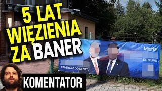 5 Lat Więzienia Za Zdjęcie NIELEGALNEGO Baneru POLITYKA z Własnego Płotu - Analiza Komentator Wybory