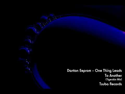 Danton Eeprom - One Thing Leads To Another (Tigerskin Remix)