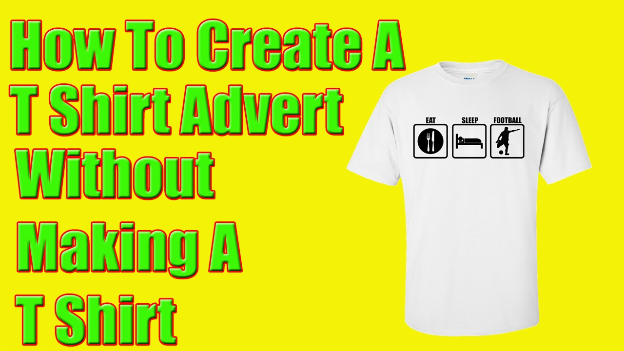 how to create a t shirt advert t shirt printing tips youtube