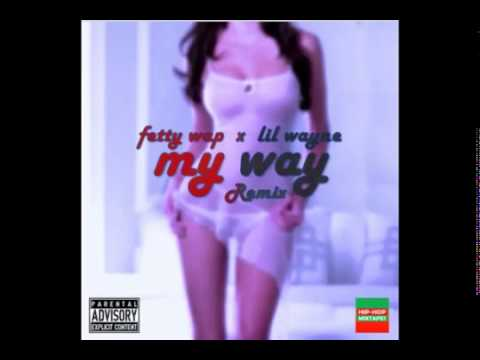 Fetty Wap - My Way (Remix) Feat. Lil Wayne
