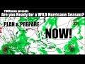 Are you Ready for a WILD peak Hurricane Season? PLAN & PREPARE NOW!!!