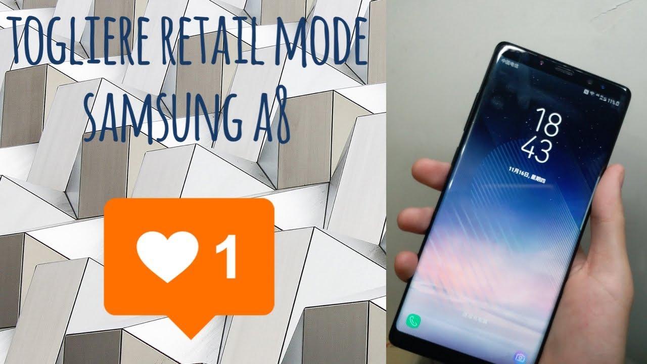 come togliere demo retail mode Samsung live demo unit a8, s9, s8, s7, s6,  etc  2018
