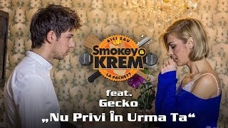 Repeat youtube video Smokey & KREM feat. Gecko - Nu Privi In Urma Ta [Official Video]