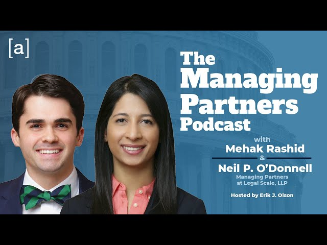 Mehak Rashid and Neil P. O'Donnell - The Managing Partners Podcast