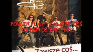 Power Play - Zawsze Coś -Oj tam Oj tam- 2011 + Tekst.