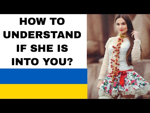 How can you tell when a Ukrainian woman is into you?