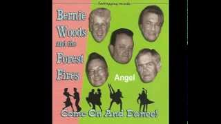 Bernie Woods & The Forest Fires.......Angel