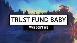 Why Don't We ? Trust Fund Baby [Lyrics] ?