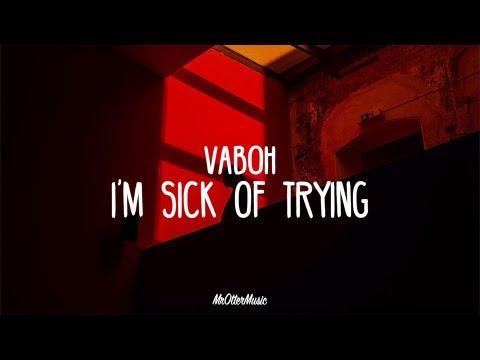 Vaboh - I'm Sick Of Trying (Lyrics)