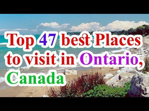 Ontario travel, Ontario attorney general, top 47 best places to visit in Ontario Canada
