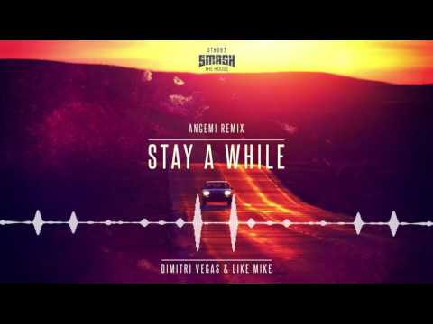 Dimitri Vegas & Like Mike - Stay A While (Angemi Remix)
