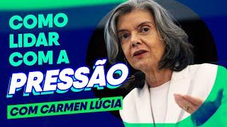 Carmen Lúcia, Ministra do STF responde: Como lidar com a PRESSÃO?