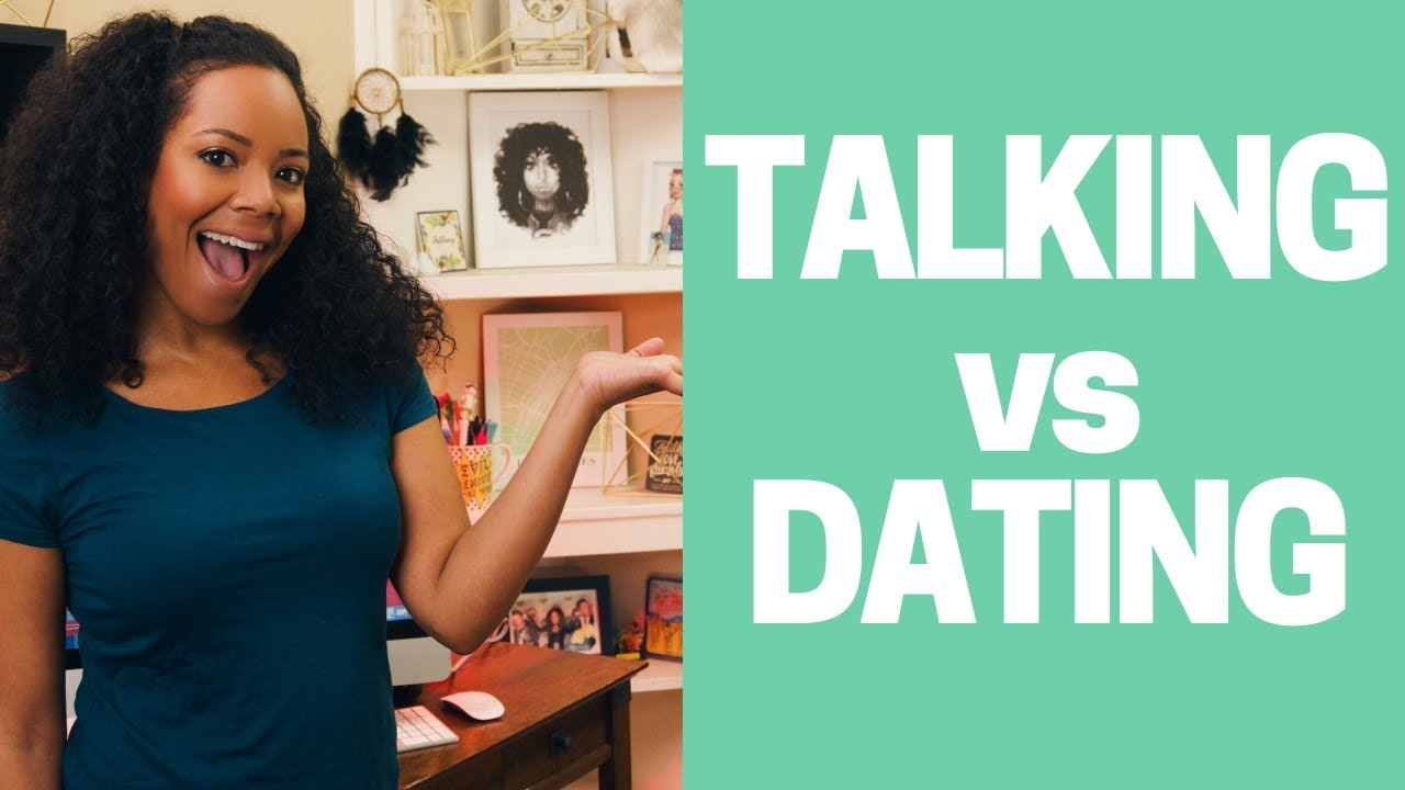 Dating vs talking to someone