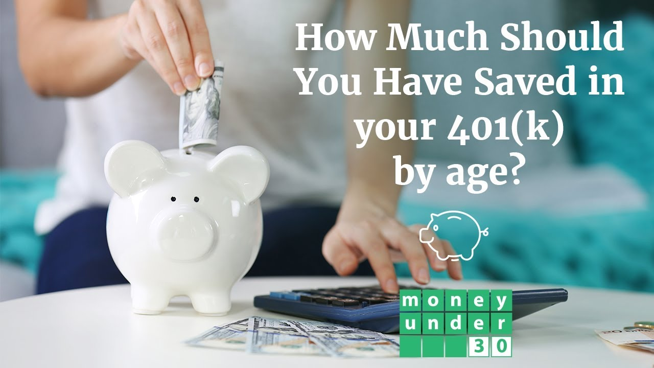 How Much Should you Have Saved in Your 401k by Age 30?
