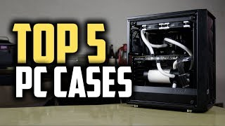 Best PC Cases in 2019 - Which Case Is The Best For Your Computer?