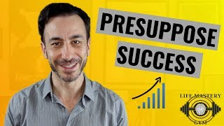 NLP Presuppositions: STOP LIMITING YOURSELF NOW