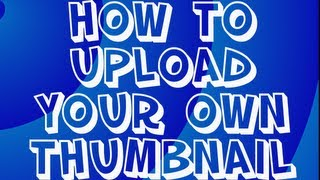 How to Create and Upload Your Own Thumbnail 2013