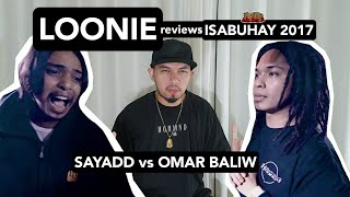 LOONIE | BREAK IT DOWN: Rap Battle Review E163 | ISABUHAY 2017: SAYADD vs OMAR BALIW