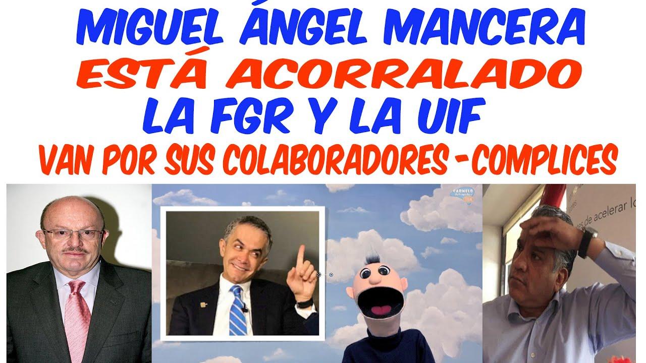 Miguel Ángel Mancera siente pasos en la azotea,la FGR la UIF van por sus complices-colaboradores.